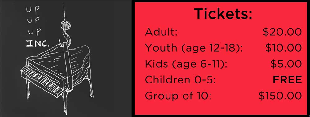 Ticket Prices Adult - $20.00 Youth (age 12-18) - $10.00 Kids (age 6-11) - $5.00 Children (age 0-5) - Free Group of 10 - $150.00